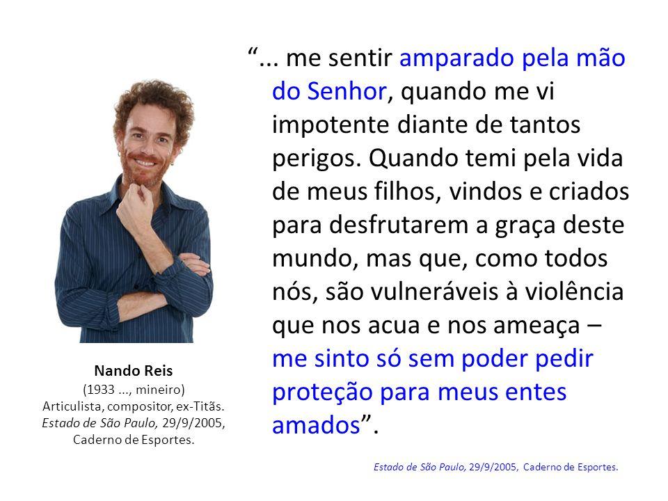 """Nando Reis (1933..., mineiro) Articulista, compositor, ex-Titãs. Estado de São Paulo, 29/9/2005, Caderno de Esportes. """"... me sentir amparado pela mão"""