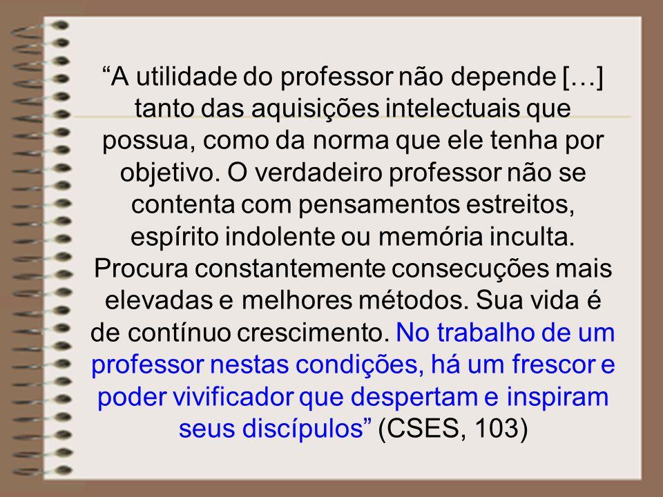 """""""A utilidade do professor não depende […] tanto das aquisições intelectuais que possua, como da norma que ele tenha por objetivo. O verdadeiro profess"""