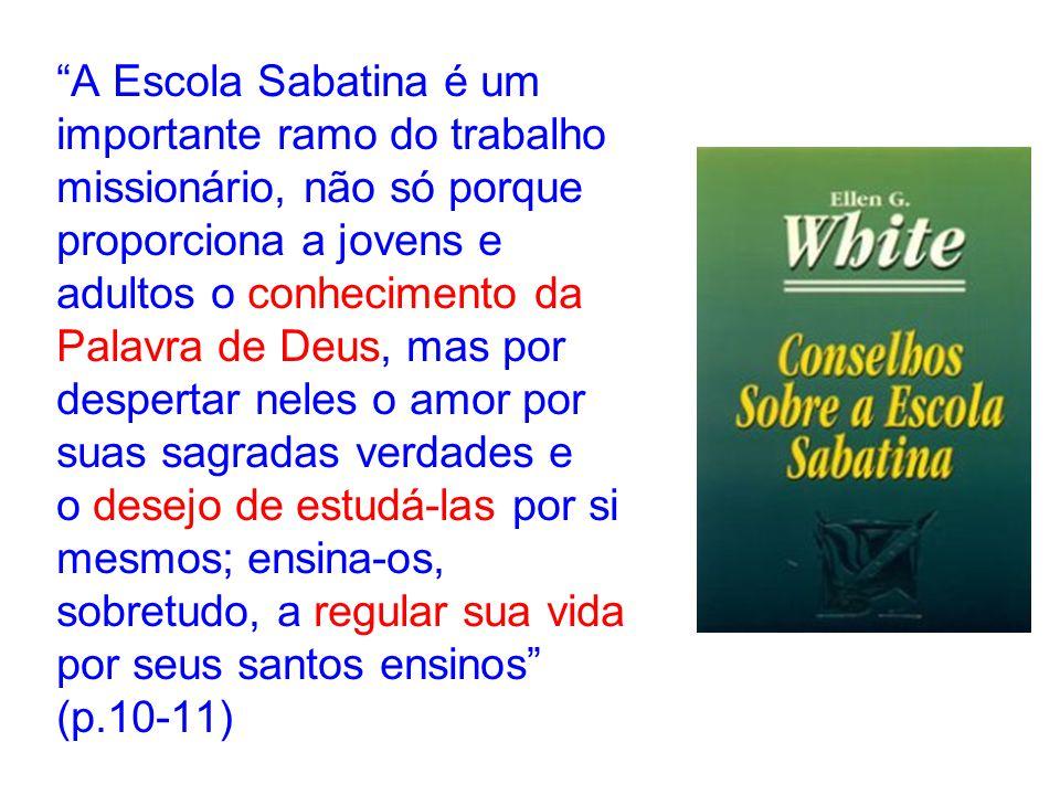 """""""A Escola Sabatina é um importante ramo do trabalho missionário, não só porque proporciona a jovens e adultos o conhecimento da Palavra de Deus, mas p"""