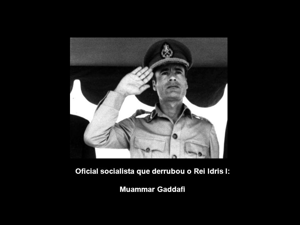 Oficial socialista que derrubou o Rei Idris I: Muammar Gaddafi