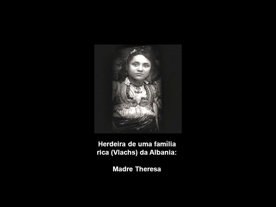 Herdeira de uma família rica (Vlachs) da Albania: Madre Theresa