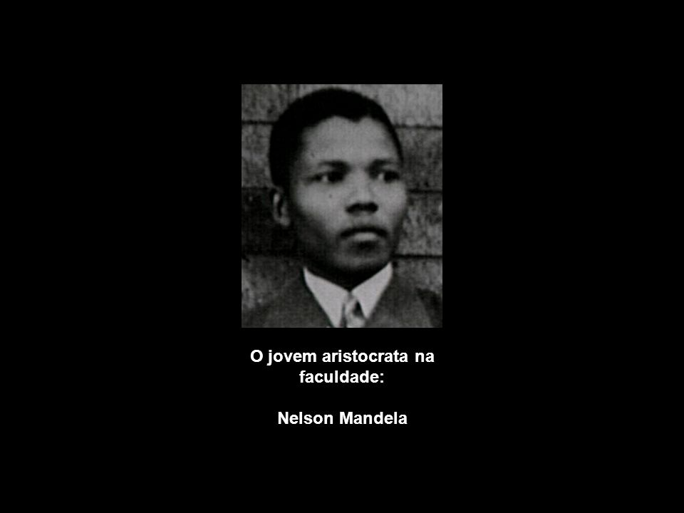 O jovem aristocrata na faculdade: Nelson Mandela