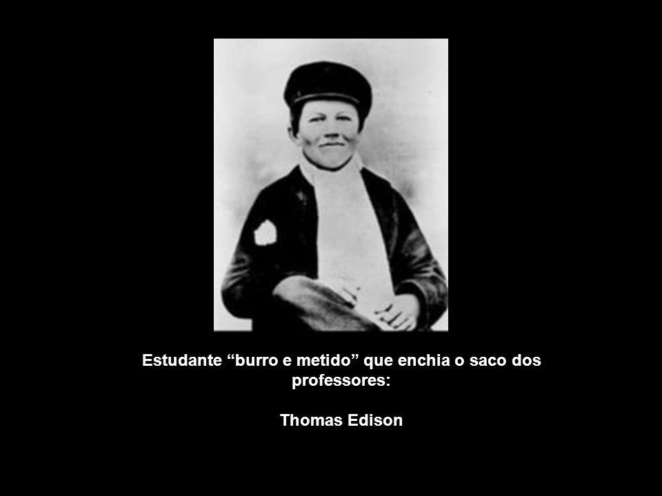 Estudante burro e metido que enchia o saco dos professores: Thomas Edison