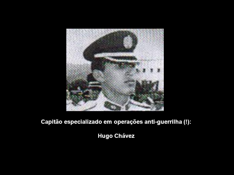 Capitão especializado em operações anti-guerrilha (!): Hugo Chávez