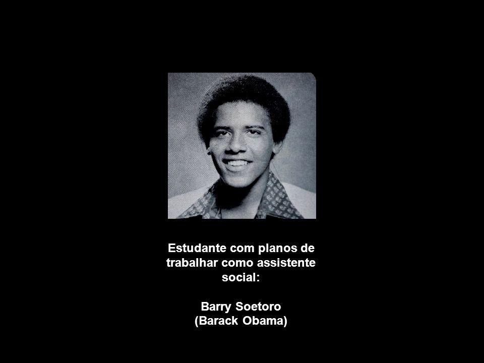 Estudante com planos de trabalhar como assistente social: Barry Soetoro (Barack Obama)
