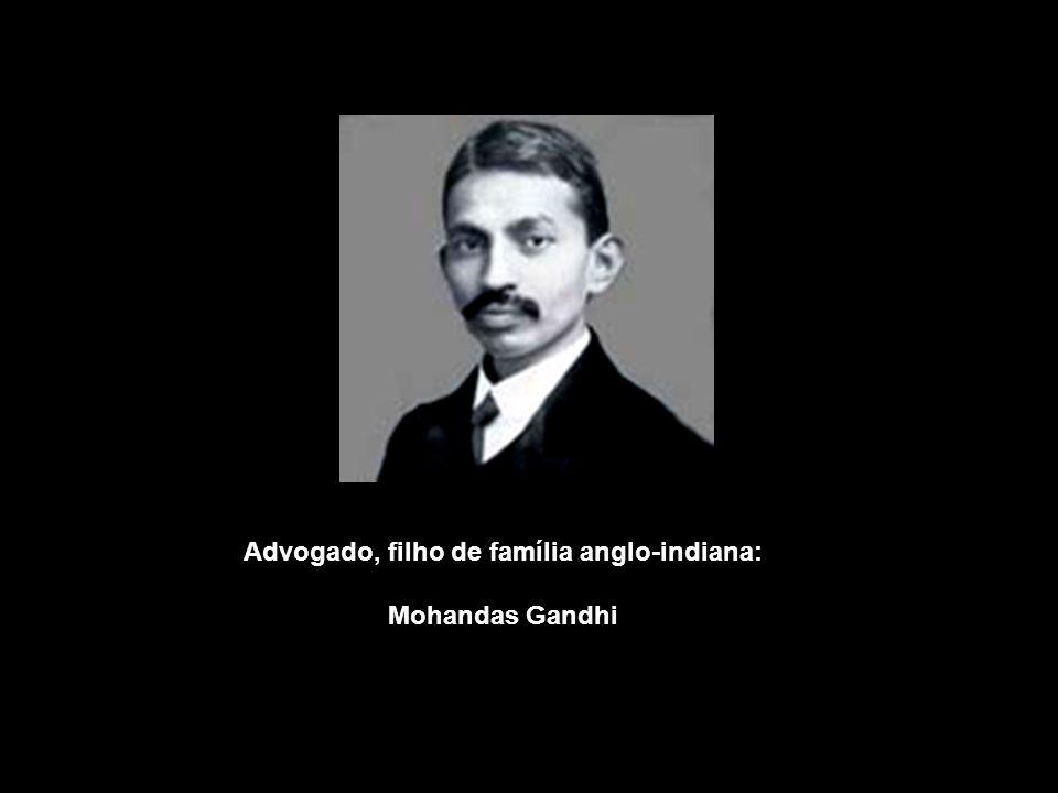 Advogado, filho de família anglo-indiana: Mohandas Gandhi