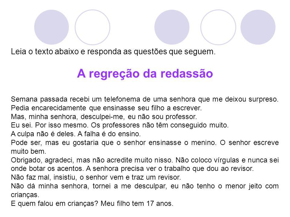 Comentei o fato com um professor, meu amigo, que me respondeu: Você não deve se assustar, o estudante brasileiro não sabe escrever .