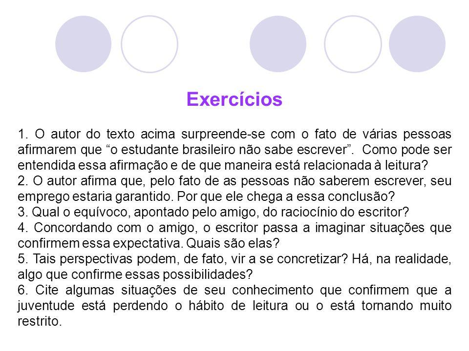 """Exercícios 1. O autor do texto acima surpreende-se com o fato de várias pessoas afirmarem que """"o estudante brasileiro não sabe escrever"""". Como pode se"""