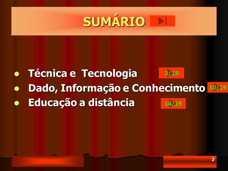2 SUMÁRIO Técnica e Tecnologia Técnica e Tecnologia Dado, Informação e Conhecimento Dado, Informação e Conhecimento Educação a distância Educação a distância 3/19 10/19 14/19