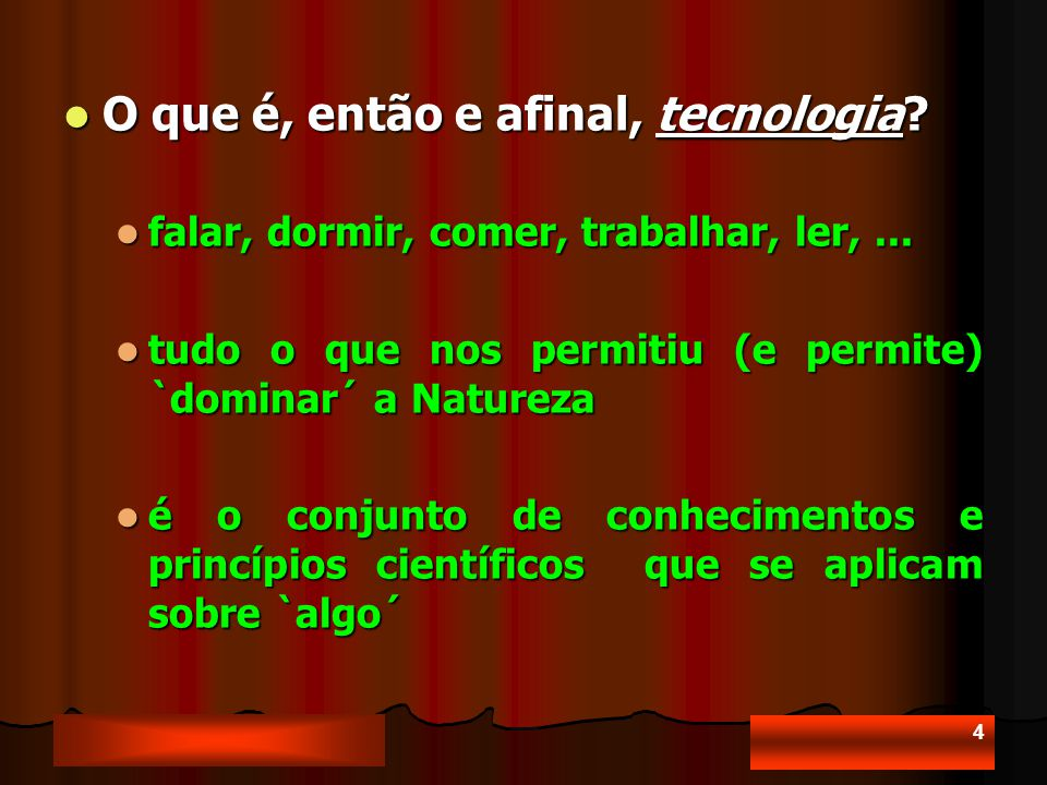 4 O que é, então e afinal, tecnologia.O que é, então e afinal, tecnologia.