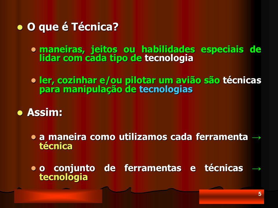 5 O que é Técnica.O que é Técnica.