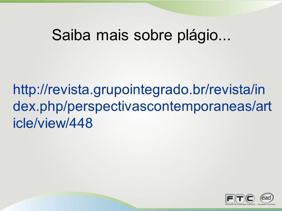 Saiba mais sobre plágio... http://revista.grupointegrado.br/revista/in dex.php/perspectivascontemporaneas/art icle/view/448
