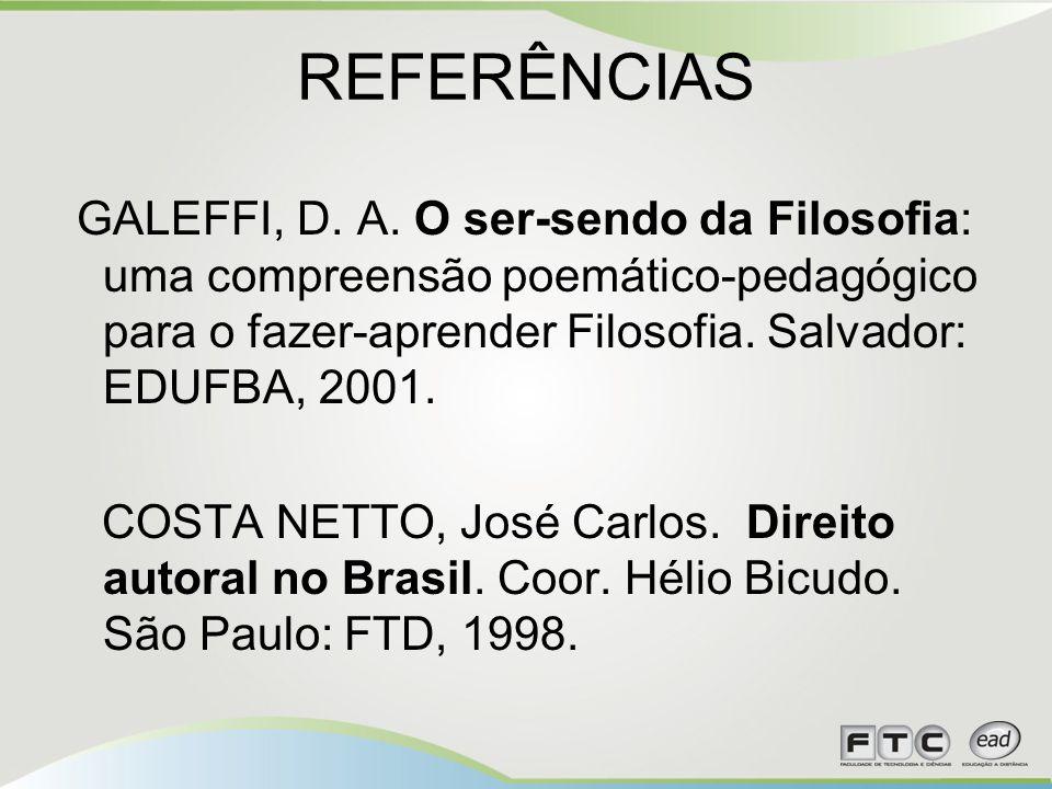 REFERÊNCIAS GALEFFI, D. A. O ser-sendo da Filosofia: uma compreensão poemático-pedagógico para o fazer-aprender Filosofia. Salvador: EDUFBA, 2001. COS