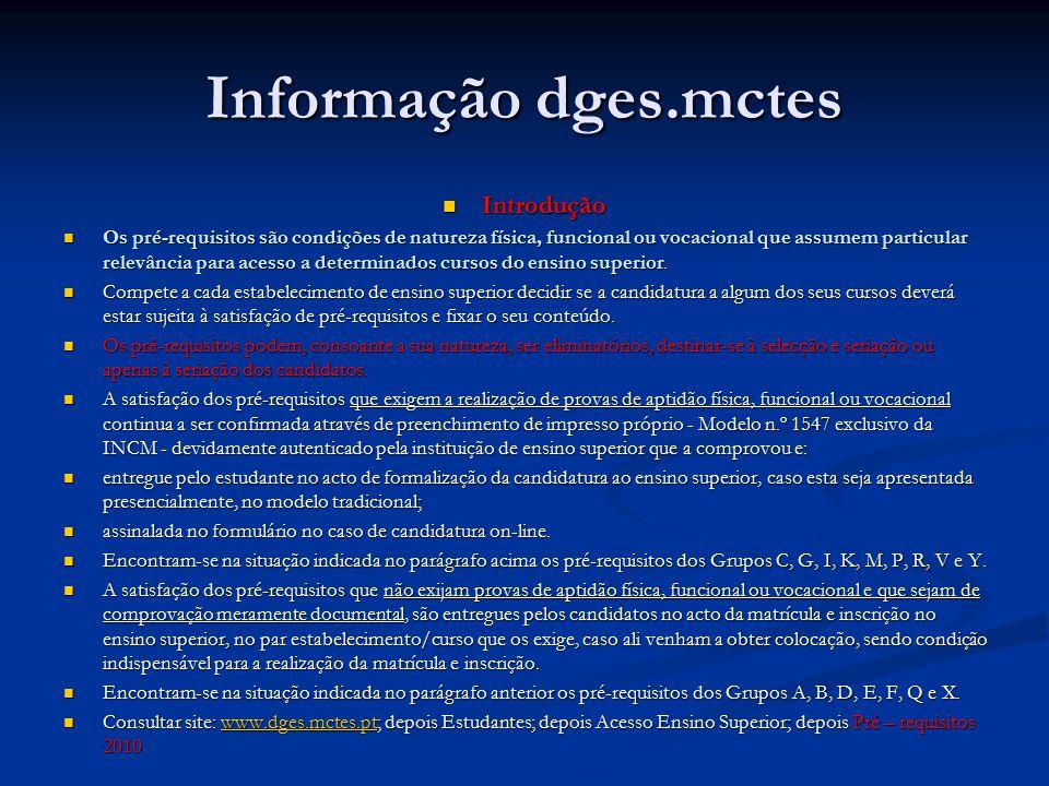 Informação dges.mctes Introdução Introdução Os pré-requisitos são condições de natureza física, funcional ou vocacional que assumem particular relevância para acesso a determinados cursos do ensino superior.