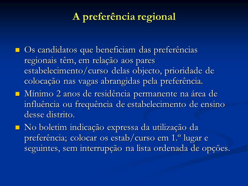 A preferência regional Os candidatos que beneficiam das preferências regionais têm, em relação aos pares estabelecimento/curso delas objecto, prioridade de colocação nas vagas abrangidas pela preferência.