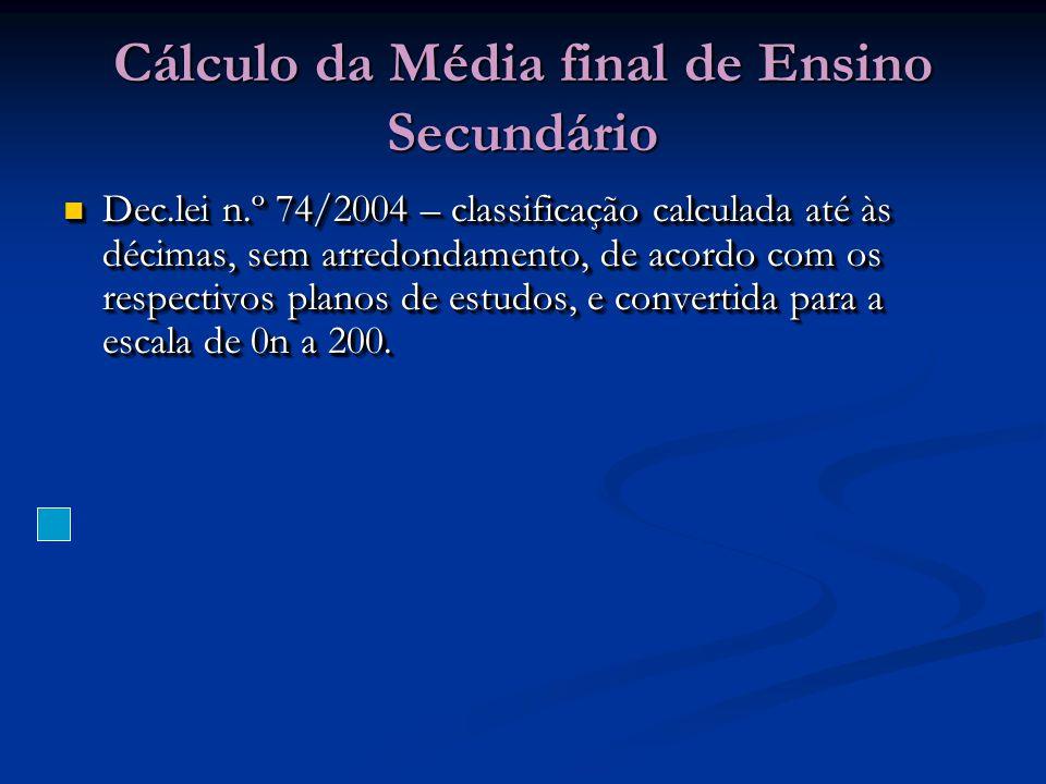 Cálculo da Média final de Ensino Secundário Dec.lei n.º 74/2004 – classificação calculada até às décimas, sem arredondamento, de acordo com os respectivos planos de estudos, e convertida para a escala de 0n a 200.