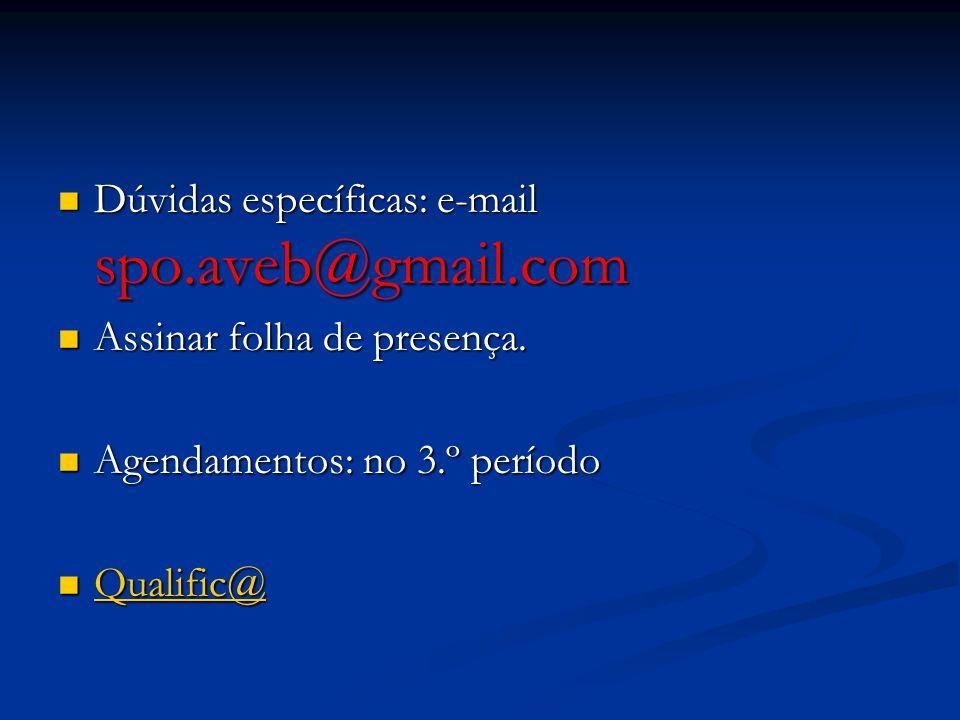 Dúvidas específicas: e-mail spo.aveb@gmail.com Dúvidas específicas: e-mail spo.aveb@gmail.com Assinar folha de presença.
