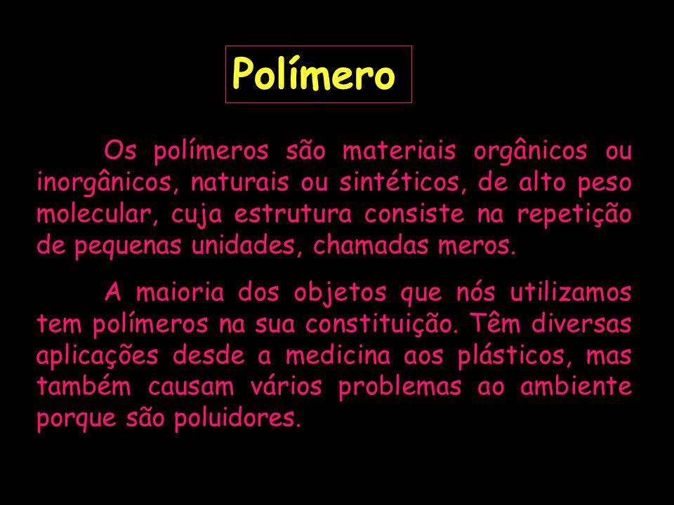 Polímero Os polímeros são materiais orgânicos ou inorgânicos, naturais ou sintéticos, de alto peso molecular, cuja estrutura consiste na repetição de