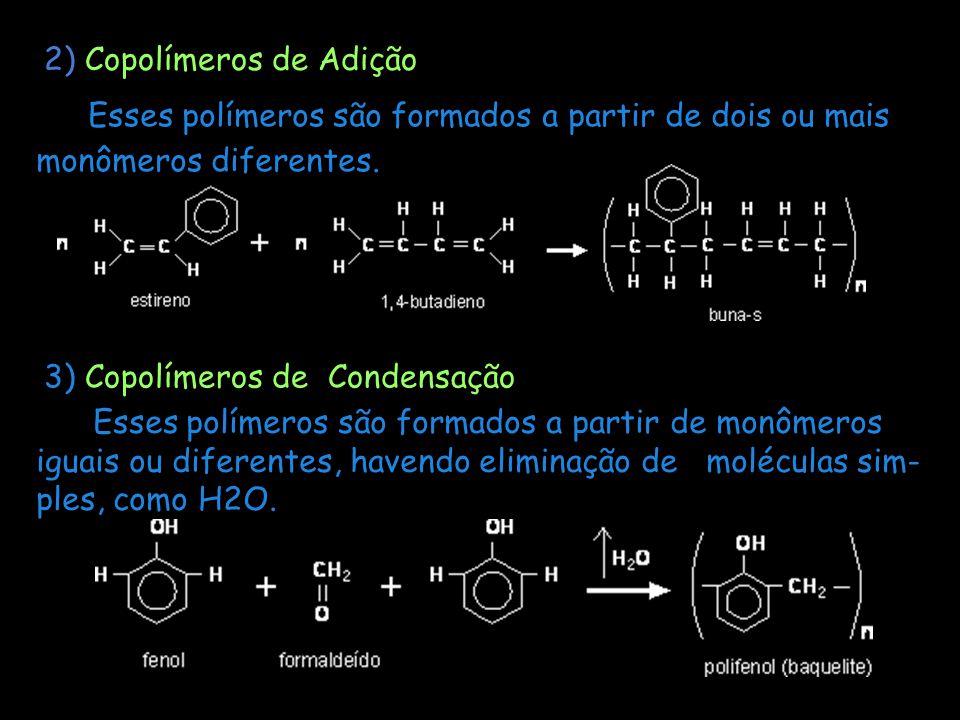 2) Copolímeros de Adição Esses polímeros são formados a partir de dois ou mais monômeros diferentes. 3) Copolímeros de Condensação Esses polímeros são