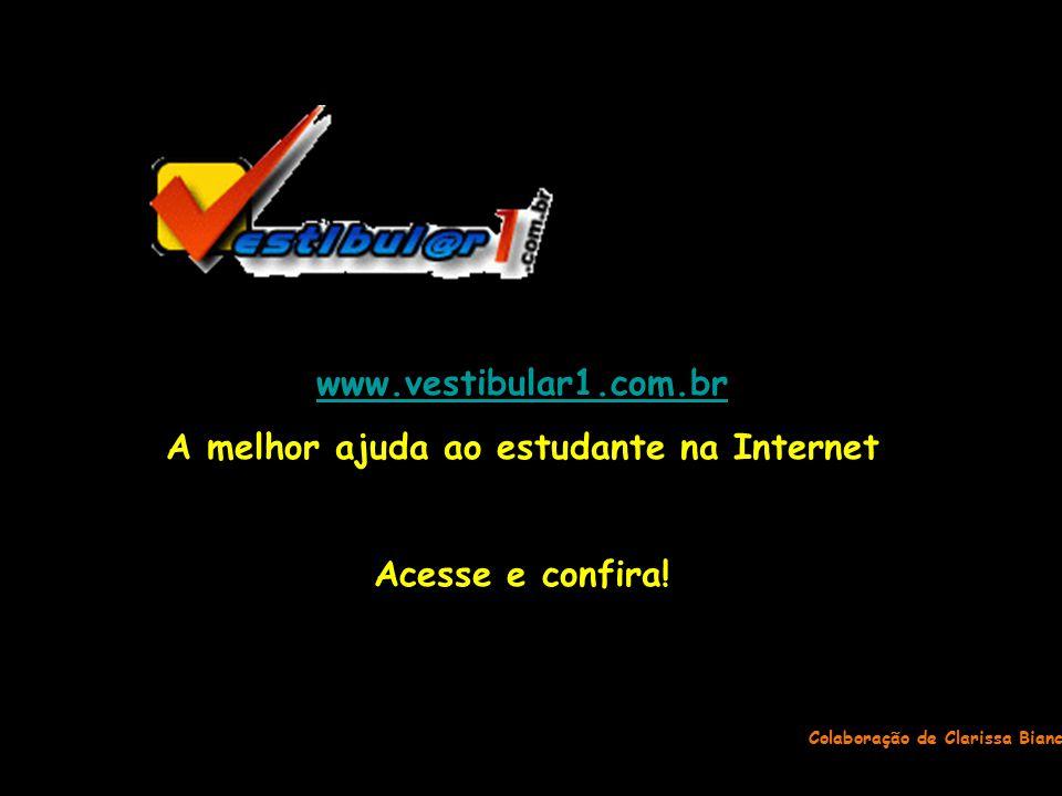 Colaboração de Clarissa Bianco www.vestibular1.com.br A melhor ajuda ao estudante na Internet Acesse e confira!