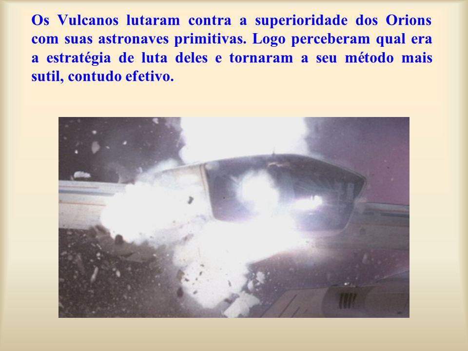 Os Vulcanos lutaram contra a superioridade dos Orions com suas astronaves primitivas. Logo perceberam qual era a estratégia de luta deles e tornaram a