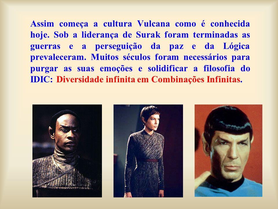 Assim começa a cultura Vulcana como é conhecida hoje. Sob a liderança de Surak foram terminadas as guerras e a perseguição da paz e da Lógica prevalec