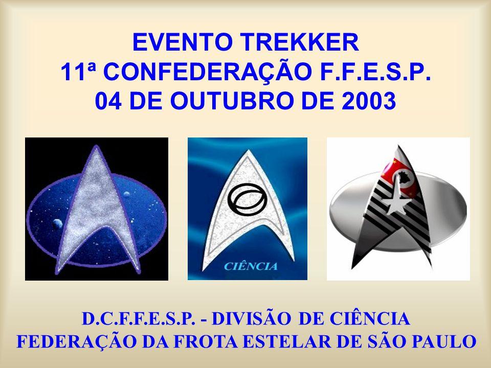 EVENTO TREKKER 11ª CONFEDERAÇÃO F.F.E.S.P. 04 DE OUTUBRO DE 2003 D.C.F.F.E.S.P. - DIVISÃO DE CIÊNCIA FEDERAÇÃO DA FROTA ESTELAR DE SÃO PAULO