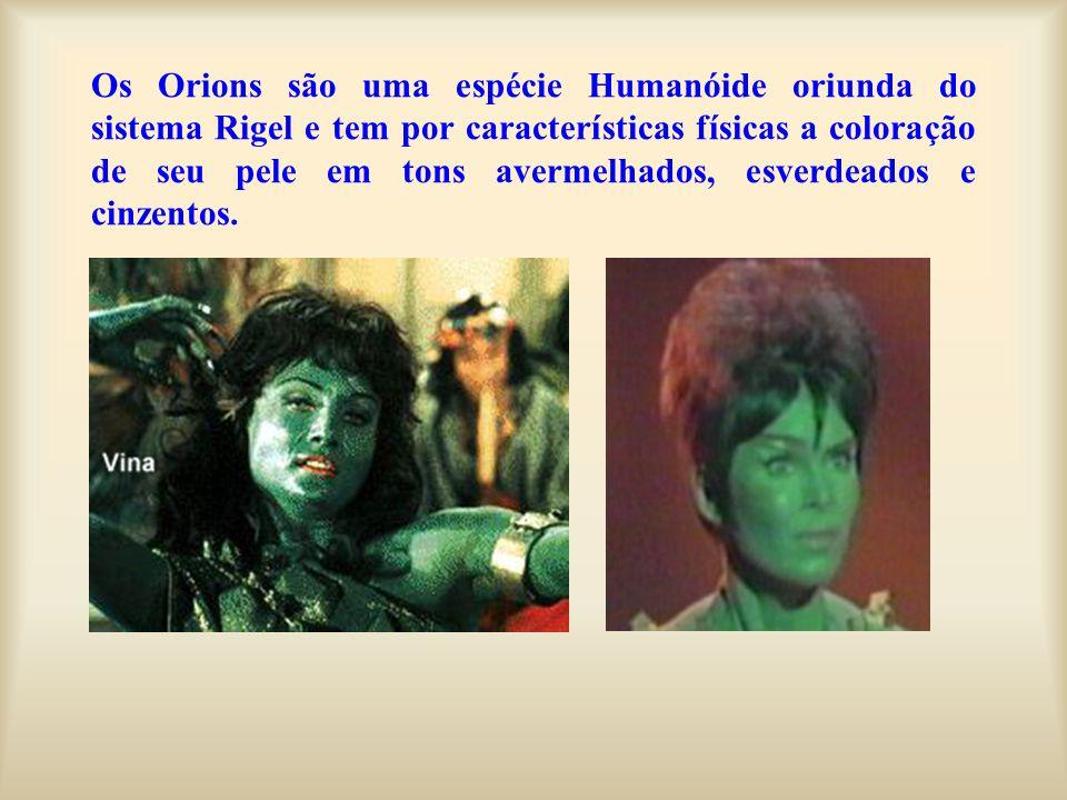 Os Orions são uma espécie Humanóide oriunda do sistema Rigel e tem por características físicas a coloração de seu pele em tons avermelhados, esverdead