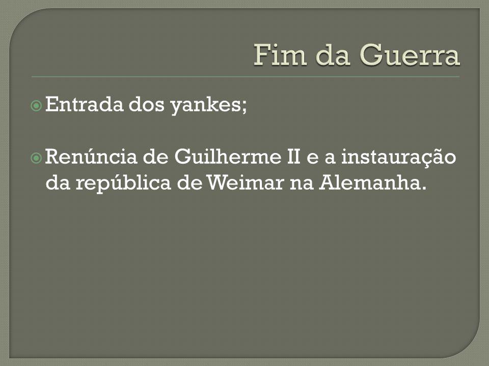  Entrada dos yankes;  Renúncia de Guilherme II e a instauração da república de Weimar na Alemanha.
