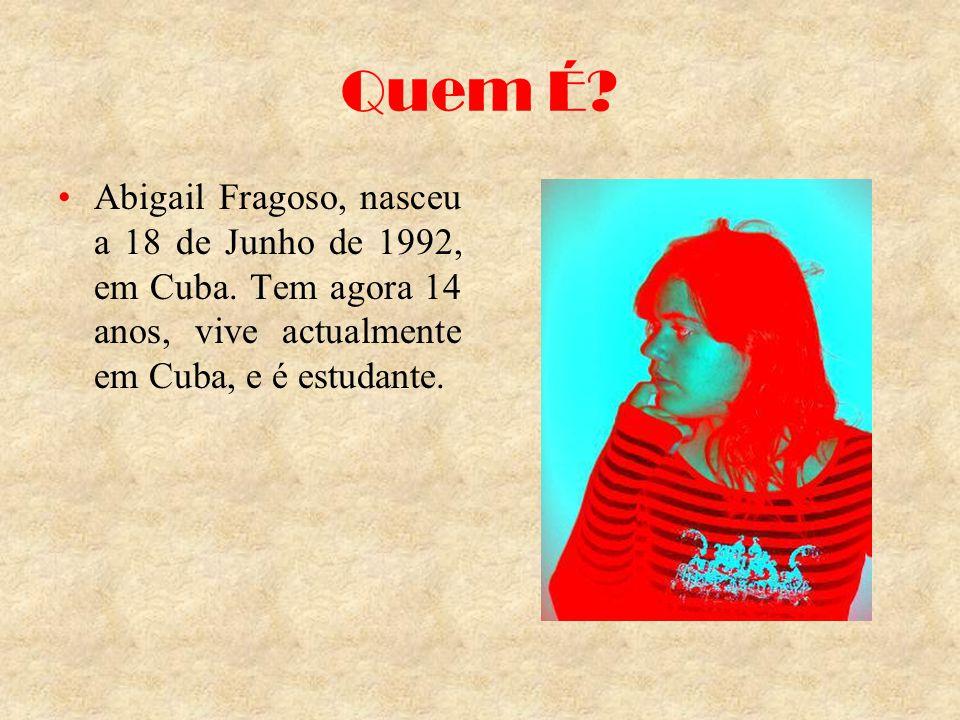 Quem É.Abigail Fragoso, nasceu a 18 de Junho de 1992, em Cuba.