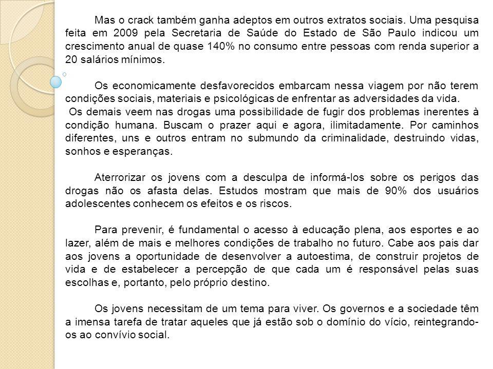 Mas o crack também ganha adeptos em outros extratos sociais. Uma pesquisa feita em 2009 pela Secretaria de Saúde do Estado de São Paulo indicou um cre