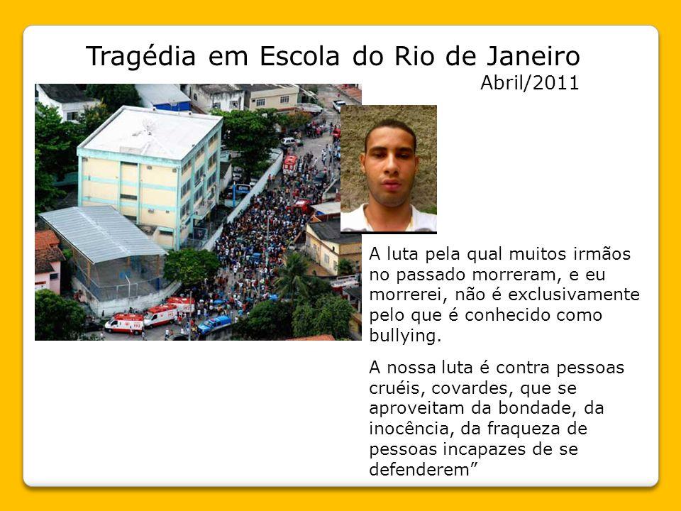 Tragédia em Escola do Rio de Janeiro Abril/2011 A luta pela qual muitos irmãos no passado morreram, e eu morrerei, não é exclusivamente pelo que é conhecido como bullying.
