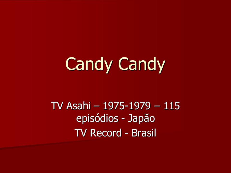 Candy Candy TV Asahi – 1975-1979 – 115 episódios - Japão TV Record - Brasil
