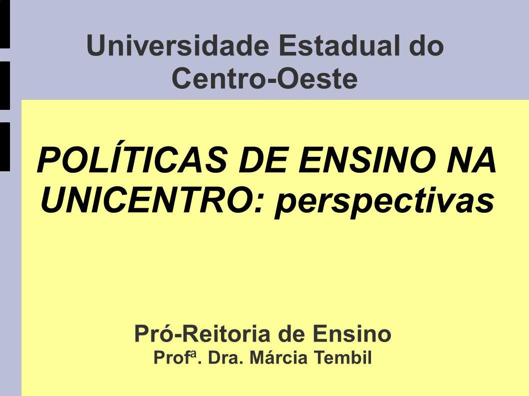 Universidade Estadual do Centro-Oeste POLÍTICAS DE ENSINO NA UNICENTRO: perspectivas Pró-Reitoria de Ensino Prof a.