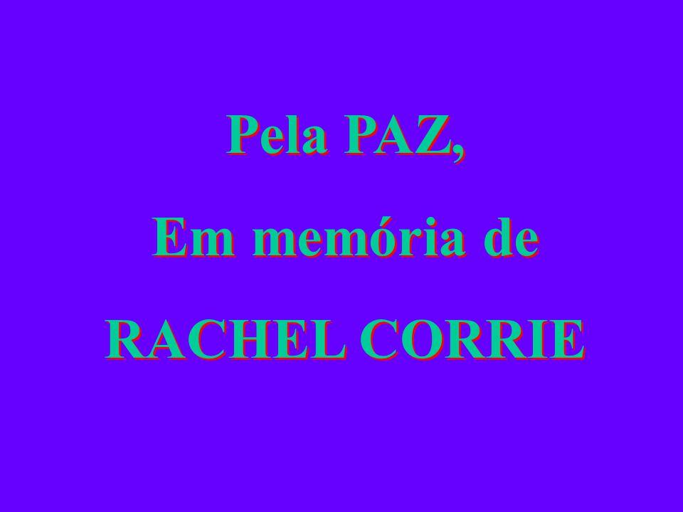 Pela PAZ, Em memória de RACHEL CORRIE Pela PAZ, Em memória de RACHEL CORRIE