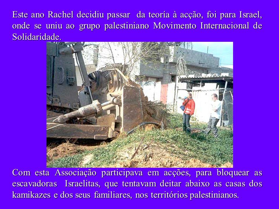 Este ano Rachel decidiu passar da teoría à acção, foi para Israel, onde se uniu ao grupo palestiniano Movimento Internacional de Solidaridade.