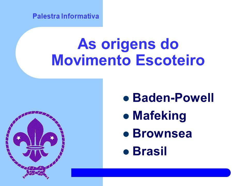 Palestra Informativa As origens do Movimento Escoteiro Baden-Powell Mafeking Brownsea Brasil
