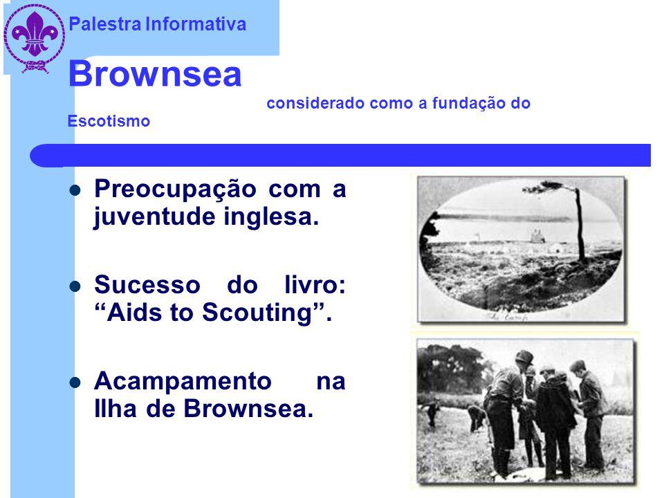 Palestra Informativa Brownsea considerado como a fundação do Escotismo Preocupação com a juventude inglesa.