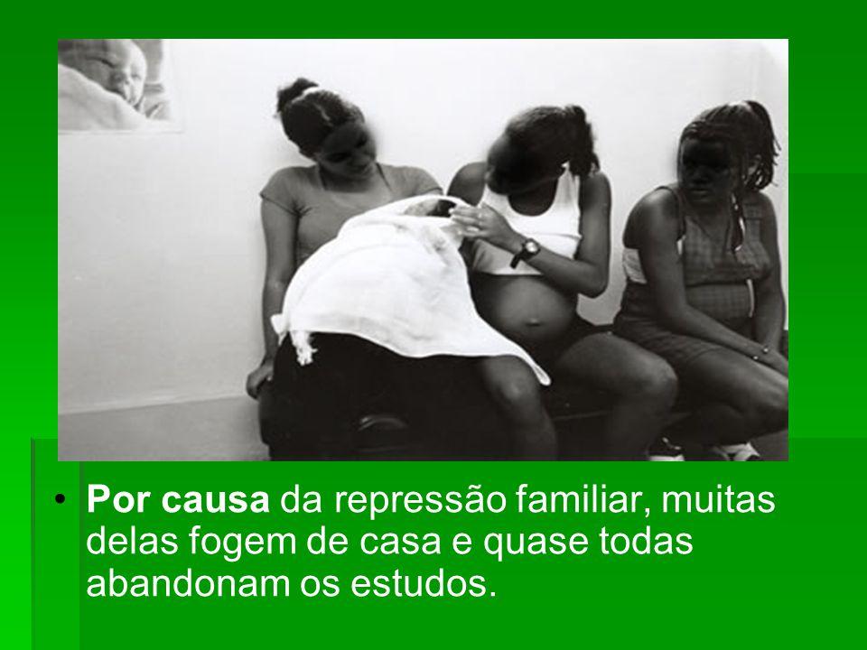 Por causa da repressão familiar, muitas delas fogem de casa e quase todas abandonam os estudos.