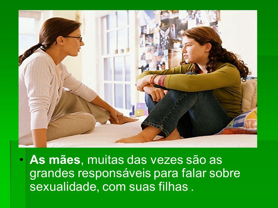 As mães, muitas das vezes são as grandes responsáveis para falar sobre sexualidade, com suas filhas.
