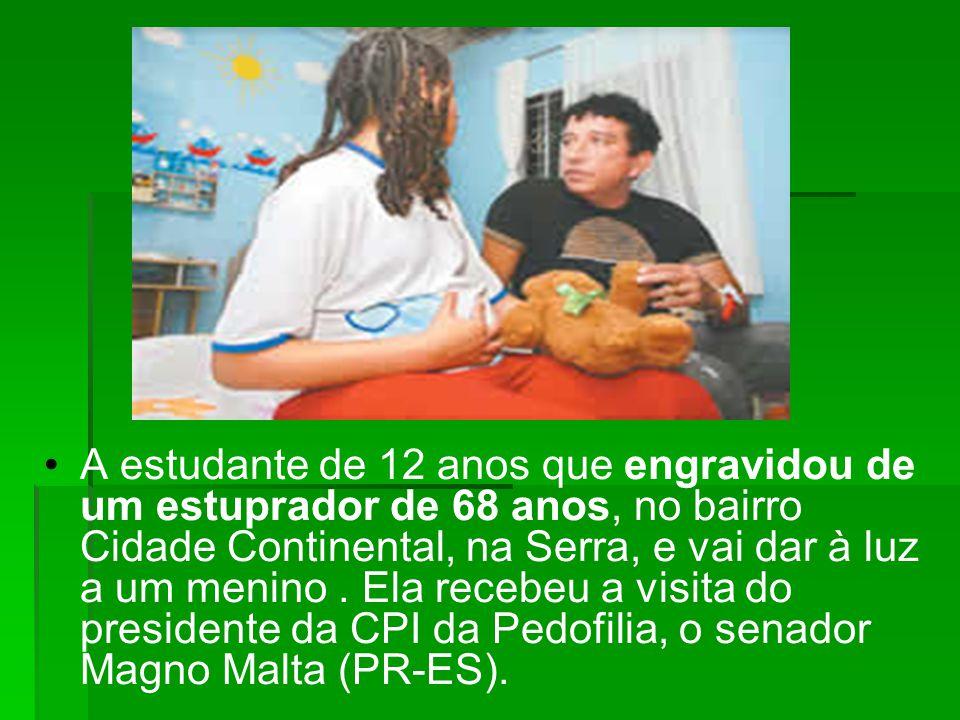 A estudante de 12 anos que engravidou de um estuprador de 68 anos, no bairro Cidade Continental, na Serra, e vai dar à luz a um menino. Ela recebeu a