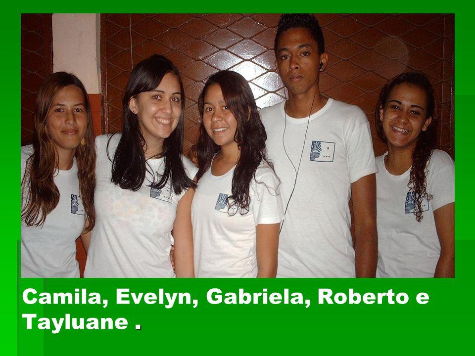 . Camila, Evelyn, Gabriela, Roberto e Tayluane.