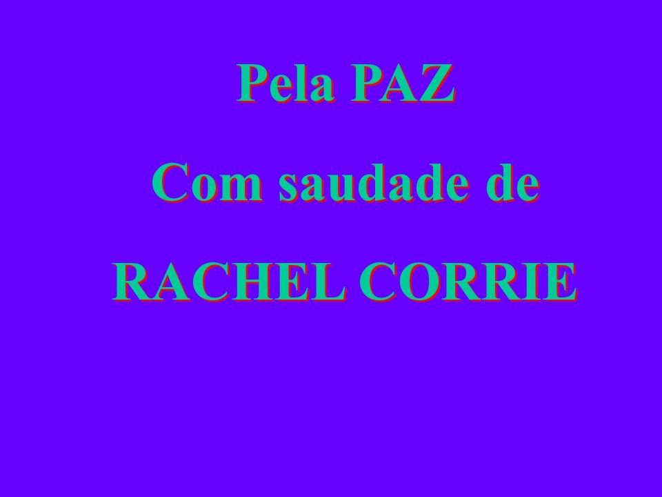 Pela PAZ Com saudade de RACHEL CORRIE Pela PAZ Com saudade de RACHEL CORRIE