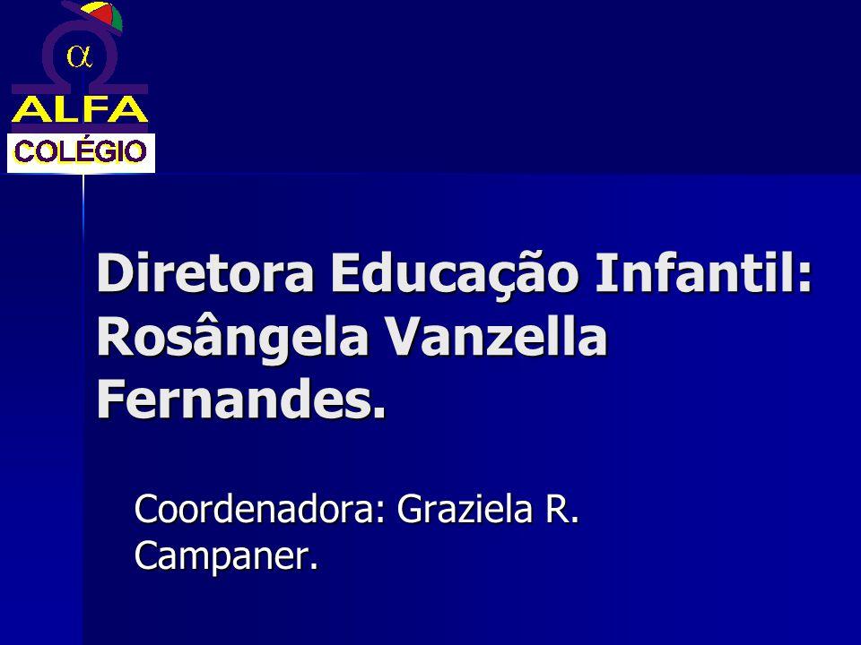 Coordenadora: Graziela R. Campaner. Diretora Educação Infantil: Rosângela Vanzella Fernandes.