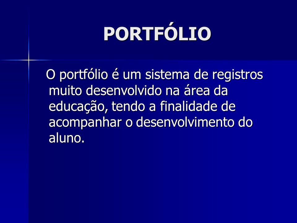 PORTFÓLIO O portfólio é um sistema de registros muito desenvolvido na área da educação, tendo a finalidade de acompanhar o desenvolvimento do aluno. O