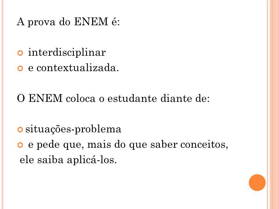 A prova do ENEM é: interdisciplinar e contextualizada.