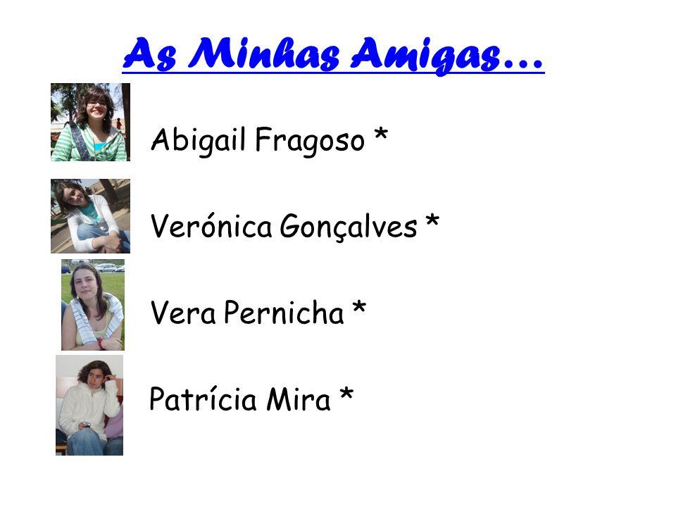 As Minhas Amigas… Abigail Fragoso * Verónica Gonçalves * Vera Pernicha * Patrícia Mira *