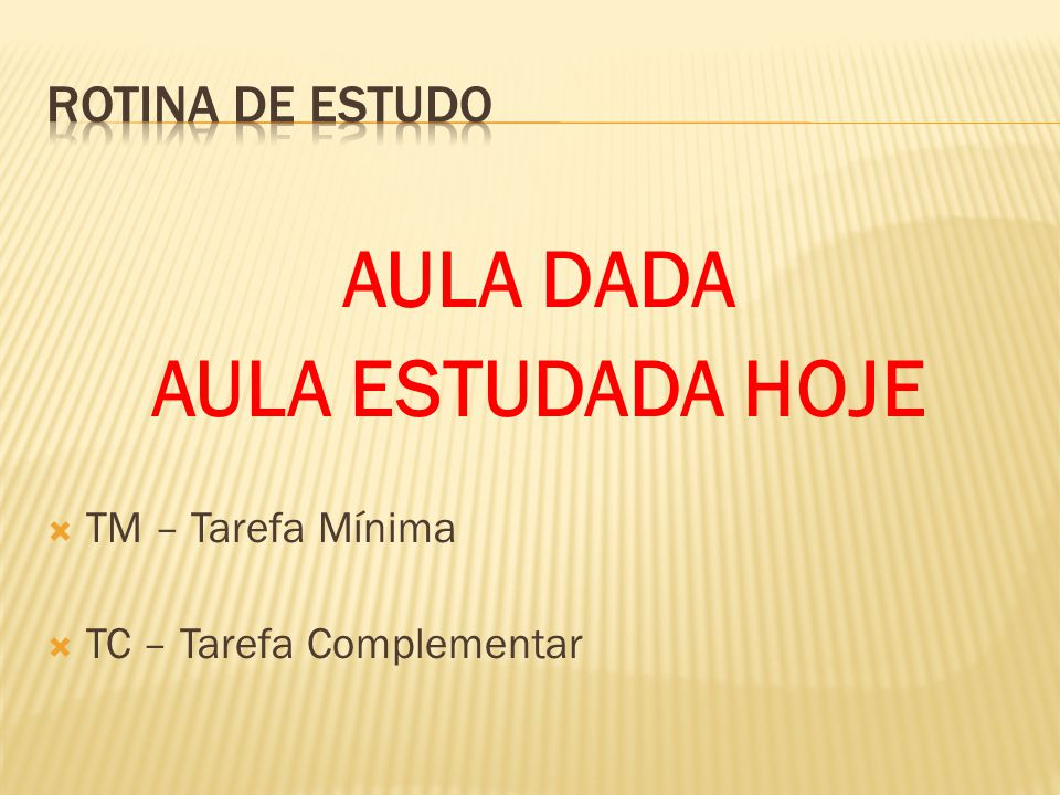AULA DADA AULA ESTUDADA HOJE  TM – Tarefa Mínima  TC – Tarefa Complementar