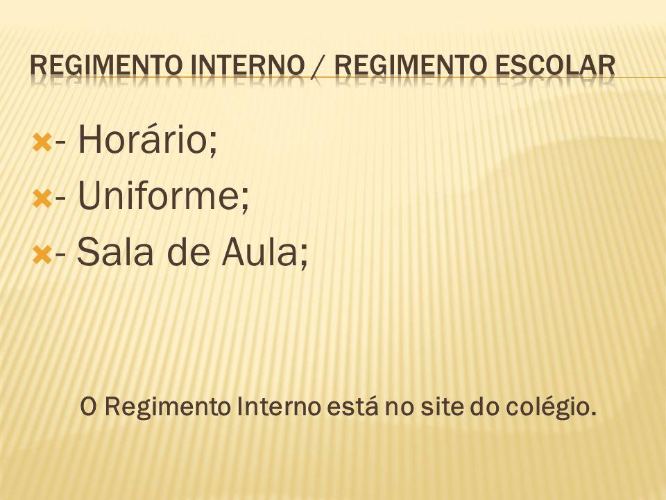  - Horário;  - Uniforme;  - Sala de Aula; O Regimento Interno está no site do colégio.
