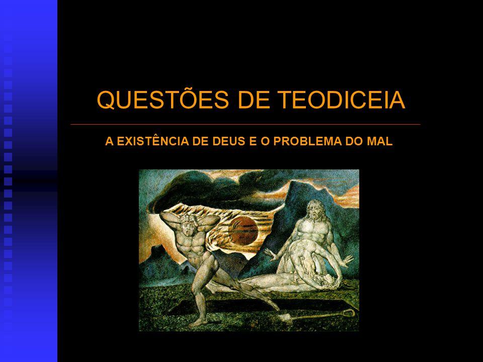 QUESTÕES DE TEODICEIA A EXISTÊNCIA DE DEUS E O PROBLEMA DO MAL